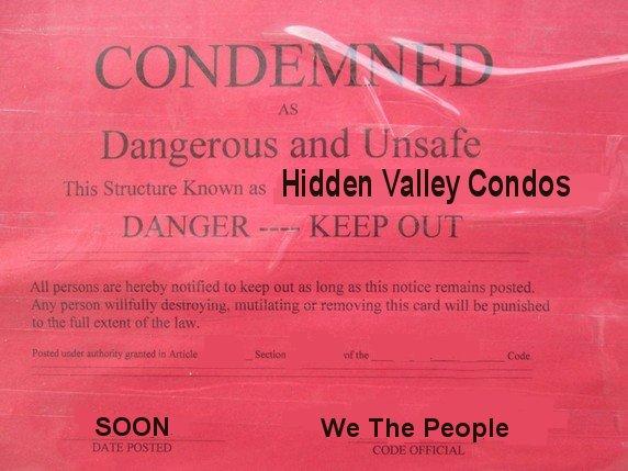 Condemn HIDDEN VALLEY CONDO'sNOW: